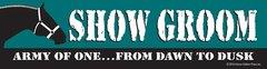 Bumper Sticker: Show Groom Army of One, From Dawn to Dusk - Item# B SG1