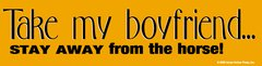 Bumper Sticker: Take my boyfriend but stay away from the horse! - Item # B Take B