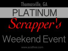 Platinum Scrapper's Weekend Event-Thomasville, GA Sept. 29-Oct. 1, 2017