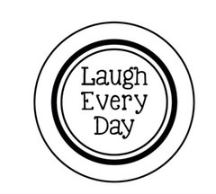 Laugh Every Day - Stamp It Fast