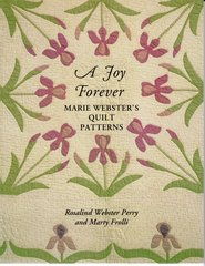 A Joy Forever: Marie Webster's Quilt Patterns by Rosalind Webster perry and Marty Frolli