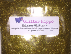 "Shimmer Glitter! - The gold I saved from drinking cinnamon liquor. (1/128"")"