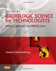 Radiologic Science for Technologists: Physics, Biology and Protection 10/e, 2014 by Bushong
