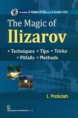 The Magic of Ilizarov Techniques, Tips, Tricks, Pitfalls, Methods By L Prakash