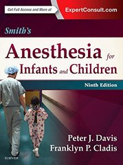Smith's Anesthesia for Infants and Children 9E, 2016 by Peter j. Davis