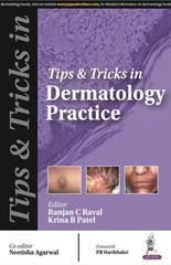 TIPS & TRICKS IN DERMATOLOGIC PRACTICE AUTHOR - RANJAN C RAVAL & KRINA B PATEL