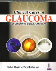Clinical Cases in GLAUCOMA 2017 by SHIBAL BHARTIYA & PARUL ICHHPUJANI
