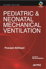 Pediatric & Neonatal Mechanical Ventilation 2nd Edition 2011 by Praveen Khilnani