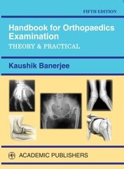 Handbook for Orthopaedics Examination Theory & Practical by Kaushik Banerjee