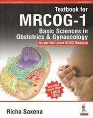 Textbook for MRCOG – 1 Basic Sciences in Obstetrics & Gynecology As per the latest RCOG Modules Richa Saxena