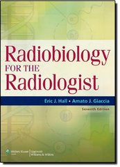 Radiobiology for the Radiologist 7/e, 2012 (Hardcover) by Eric J. Hall, Amato J. Giaccia