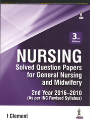 NURSING SOLVED QUESTION PAPERS FOR GENERAL NURSING AND MIDWIFERY 2ND YEAR 2016-2010 BY CLEMENT