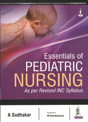 Essentials of Pediatric Nursing as per Revised INC syllabus by A Sudhakar