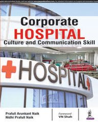 Corporate Hospital Culture and Communication Skill by Praful Arunkant Naik & Nidhi Praful Naik