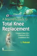 A Beginner's Guide to Total Knee Replacement Alongwith 5 Surgical Video DVDs 2 Videobook DVDs 2 Audiobook CDs in the box
