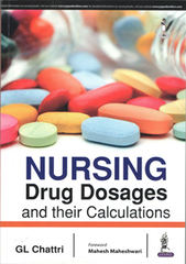 NURSING DRUG DOSAGES AND THEIR CALCULATIONS by GL CHATTRI