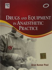 Drugs and Equipment in Anaesthetic Practice 6/e, 2009 (Paperback) by Arun Kumar Paul