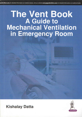 THE VENT BOOK A GUIDE TO MECHANICAL VENTILATION IN EMERGENCY ROOM BY KISHALAY DATTA
