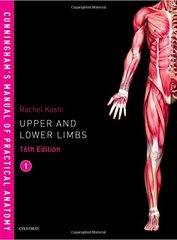 Cunningham's Manual of Practical Anatomy 16th edition 2017 (Upper and Lower Limbs) Volume 1 by Rachel Koshi