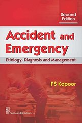 Accident and Emergency: Etiology, Diagnosis and Management, 2nd Edition by PS Kapoor