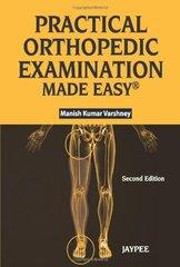 Practical Orthopedic Examination Made Easy by Manish kumar Varshney