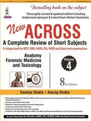 ACROSS 8TH EDITION 2017 (Anatomy & Forensic Medicine) Volume 4 BY SAUMYA SHUKLA & ANURAG SHUKLA