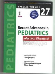 Recent Advances in PEDIATRICS (Special Volume 27: Infectious Diseases - II) Author - Suraj Gupte
