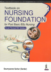 TEXTBOOK OF NURSING FOUNDATION FOR POST BASIC BSC NURSING AS PER REVISED INC SYLLABUS BY SOUMYASREE SARKAR (SARDAR)
