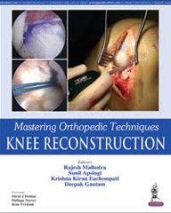 Mastering Orthopedic Techniques Knee Reconstruction by Rajesh Malhotra