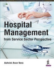 Hospital Management from Service Sector Perspective 2016 by Ashvini Arun Vora