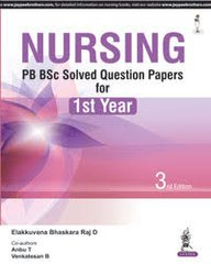 Nursing PB BSc Solved Question Papers for 1st Year by Elakkuvana Bhaskara Raj D