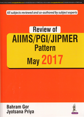 Review of AIIMS/PGI/JIPMER Pattern May 2017 by Bahram Gor, Jyotsana Priya