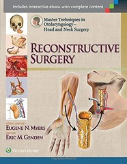 MYERS MASTER TECHNIQUES IN OTOLARYNGOLOGY - HEAD AND NECK SURGERY: RECONSTRUCTIVE SURGERY by Eric M. Genden