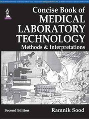 CONCISE BOOK OF MEDICAL LABORATORY TECHNOLOGY: METHODS & INTERPRETATIONS 2/e, 2014 by SOOD RAMNIK