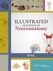ILLUSTRATED Textbook of Neuroanatomy by GP Pal