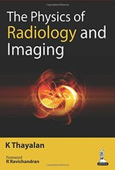 The Physics of Radiology and Imaging (Paperback) by Thayalan
