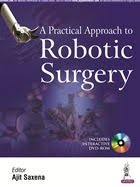A Practical Approach to Robotic Surgery By Ajit Saxena
