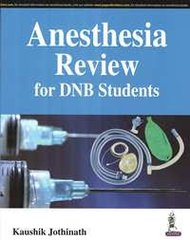 Anesthesia Review for DNB Students by Kaushik Jothinath