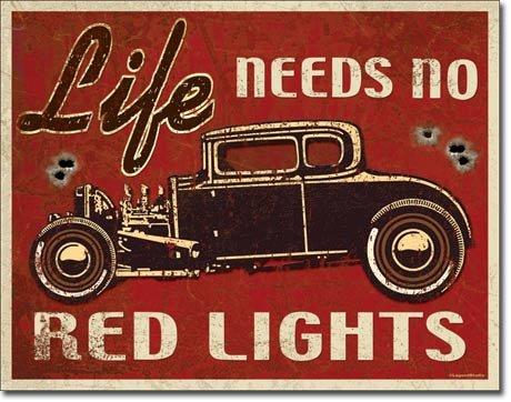 Life Needs No Red Lights Metal Sign