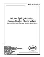 MSS-SP-126-2013 In-Line, Spring-Assisted, Center-Guided Check Valves (Carbon, Alloy Steel, Stainless Steel, & Nickel Alloys)