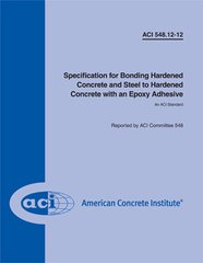 ACI-548.12-12 Specification for Bonding Hardened Concrete and Steel to Hardened Concrete with an Epoxy Adhesive