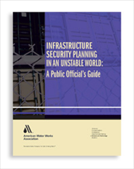 AWWA-20541 Infrastructure Security Planning in an Unstable World: A Public Official's Guide