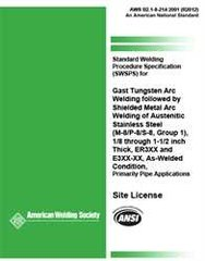 AWS- B2.1-8-214:2001(R2012) Standard Welding Procedure Specification (SWPS) for Gas Tungsten Arc Welding Followed by Shielded Metal Arc Welding of Austenitic Stainless Steel, (M-8/P-8/S-8, Group 1), 1/8 through 1-1/2 Inch Thick, ER3XX and E3XX-XX