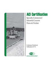 ACI-CP-11(08) Craftsman Workbook for ACI Certification of Specialty Commercial/Industrial Concrete Flatwork Finisher