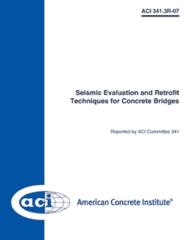 ACI-341.3R-07 Seismic Evaluation and Retrofit Techniques for Concrete Bridges