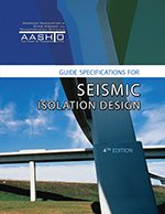AASHTO-GSID-4 Guide Specifications for Seismic Isolation Design, 4th Edition (Video Presentation Available)