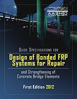 AASHTO-FRPS-1 Guide Specifications for Design of Bonded FRP Systems for Repair and Strengthening of Concrete Bridge Elements, 1st Edition