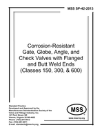 MSS-SP-42-2013 Corrosion-Resistant Gate, Globe, Angle, and Check Valves with Flanged and Butt Weld Ends (Classes 150, 300, & 600)
