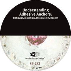 ACI-SP-283 Understanding Adhesive Anchors: Behavior, Materials, Installation, Design CD