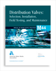 AWWA-M44 2006 Distribution Valves: Selection, Installation, Field Testing, and Maintenance, Second Edition